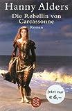 Die Rebellin von Carcassonne: Roman - Hanny Alders