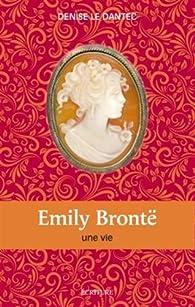 Emily Brontë, biographie par Denise  Le Dantec