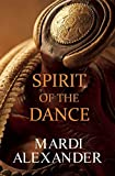 Spirit of the Dance by Mardi Alexander (2015-12-15)