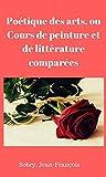 Poétique des arts, ou Cours de peinture et de littérature comparées . Par J.-F. Sobry  (French Edition)