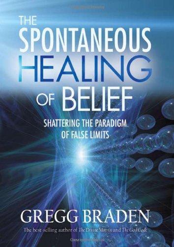 The Spontaneous Healing of Belief: Shattering the Paradigm of False Limits por Gregg Braden