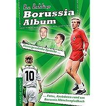 Borussia-Album: Unvergessliche Sprüche, Fotos, Anekdoten rund um Borussia Mönchengladbach