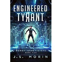 Engineered Tyrant (Robot Geneticists Book 5)