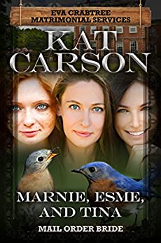 Mail Order Bride: Marnie, Esme and Tina: Inspirational Clean Historical Western Romance (Mrs. Eva Crabtree's Matrimonial Services Series Book 10) by [Carson, Kat]