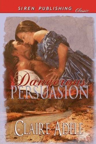 dangerous-persuasion-siren-publishing-classic-by-claire-adele-2011-05-05