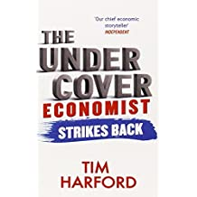The Undercover Economist Strikes Back: How to Run or Ruin an Economy: Written by Tim Harford, 2014 Edition, Publisher: Abacus [Paperback]