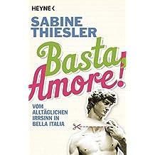 Basta, Amore!: Vom alltäglichen Irrsinn in Bella Italia