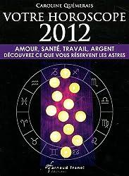 Votre horoscope 2012 : Amour, santé, travail, argent, découvrez ce que vous réservent les astres