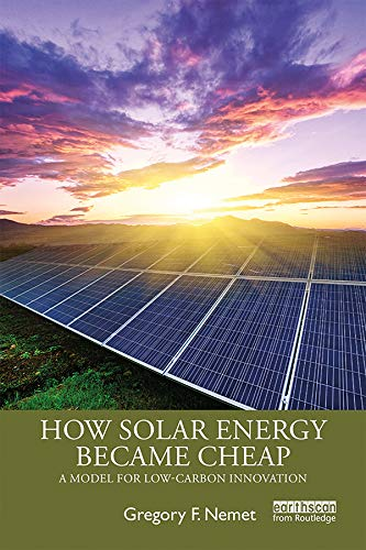 How Solar Energy Became Cheap: A Model for Low-Carbon Innovation (English Edition)