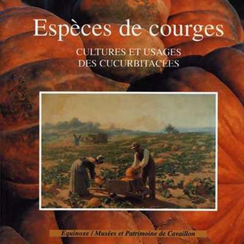 Espèce de courge : cultures et usages des Cucurbitacées par Danielle Musset