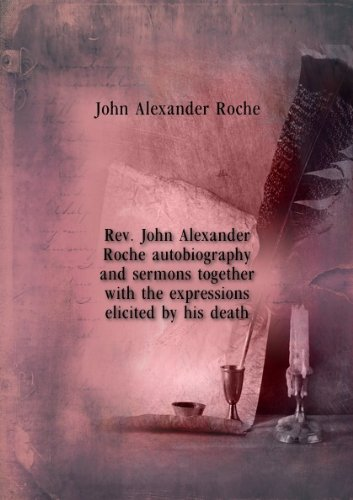 Rev. John Alexander Roche autobiography and sermons together with the expressions elicited by his death. 3 pt.3