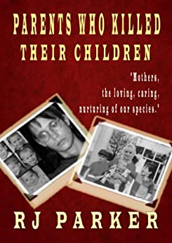 Parents Who Killed Their Children: True stories of Filicide,  Mental Health and Postpartum Psychosis (English Edition) von [Parker, Dr. RJ]