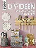 DIY-Ideen, die Ordnung schaffen: Tolle Bastelprojekte rund ums Aufräumen, Verstauen, Sortieren und Ordnen von der beliebten Bloggerin und TV-Haushaltsexpertin Sabine Haag