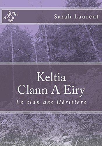 Keltia, Clann A Eiry: Le Clan des Héritiers par Sarah Laurent