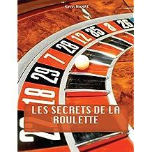 Les secrets de la roulette: Gagner enfin à la roulette, astuces, conseils, méthodes.