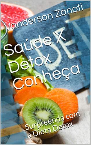 Saúde X Detox Conheça: Surpreenda com a Dieta Detox (Portuguese Edition)