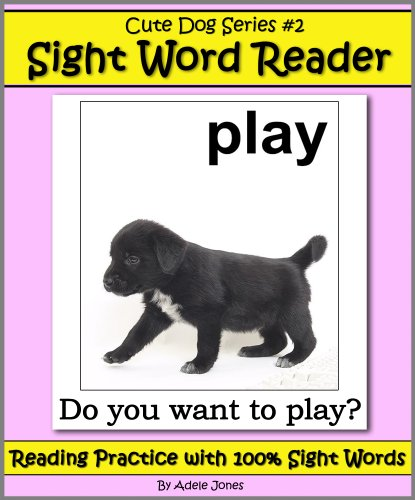 Cute Dog Reader #2 Sight Word Reader - Reading Practice with 100% Sight Words (Teach Your Child To Read Book 8)