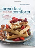 { BREAKFAST COMFORTS: ENTICING RECIPES FOR THE MORNING (WILLIAMS-SONOMA) } By Rodgers, Rick ( Author ) [ Dec - 2013 ] [ Hardcover ]
