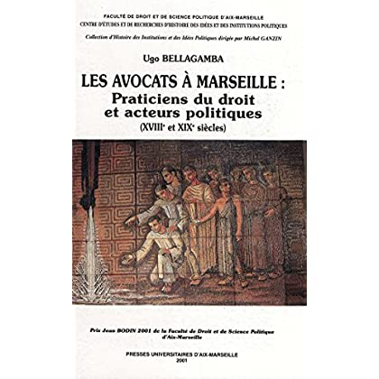 Les avocats à Marseille: praticiens du droit et acteurs politiques: xviiie et xixe siècles (Histoire des idées politiques)
