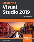 Mastering Visual Studio 2019: Become proficient in .NET Framework and .NET Core by using advanced coding techniques in Visual Studio, 2nd Edition - Kunal Chowdhury
