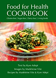 Food for Health Cookbook: Gluten-free, Sugar-free, Dairy-free Living Foods (English Edition)