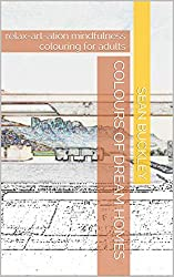Colours of Dream Homes: relax-art-ation mindfulness colouring for adults