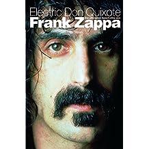 Electric Don Quixote: Die Ultimative Geschichte Von Frank Zappa