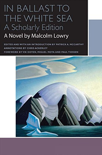 In Ballast to the White Sea (Canadian Literature Collection): Written by Malcolm Lowry, 2014 Edition, Publisher: University of Ottawa Press [Paperback]