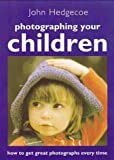 Photographing Your Children: How to Get Great Photographs Every Time by John Hedgecoe (2000-10-01) - John Hedgecoe