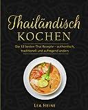 Thailändisch Kochen: Die 55 besten Thai Rezepte – authentisch, traditionell und aufregend anders