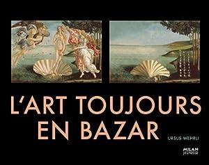 """Afficher """"L'art toujours en bazar"""""""