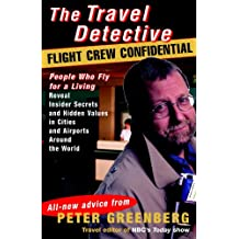 Travel Detective Flight Crew Confidential: People Who Fly for a Living Reveal Insider Secrets and Hidden Values in Cities and Airports Around the World (English Edition)