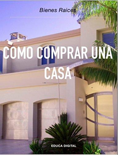 Cómo Comprar una Casa: Bienes Raíces eBook: Antonio Oviedo B ...