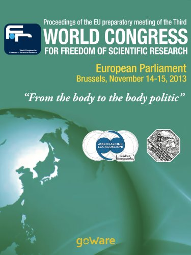 "Proceedings of the EU preparatory meeting of the Third world congress for freedom of scientific research – ""From the body to the body politic"" (2013) (English Edition)"