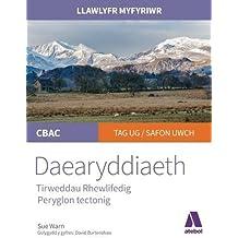 Llawlyfr Myfyriwr Safon Uwch CBAC: Daearyddiaeth Tirweddau Rhewlifedig, Peryglon Tectonig