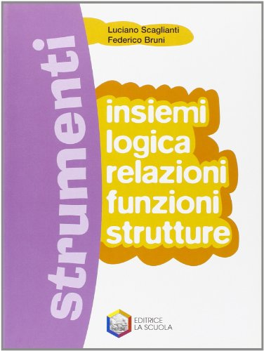 Strumenti. Insiemi-Logica-Funzioni-Strutture. Per le Scuole superiori