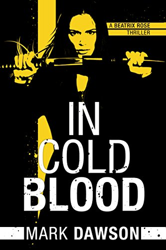 In Cold Blood (Beatrix Rose Book 1) by Mark Dawson