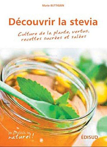 Découvrir la stévia : Culture de la plante, vertus, recettes sucrées et salées