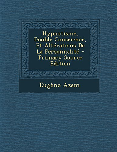 Hypnotisme, Double Conscience, Et Alterations de La Personnalite - Primary Source Edition
