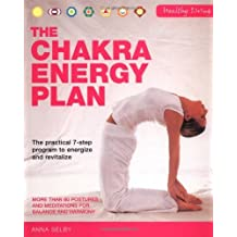 Healthy Living: The Chakra Energy Plan: The Practical 7-step Program to Energize and Revitalize by Anna Selby (2009-10-05)