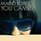 Mario Lopez - You Came