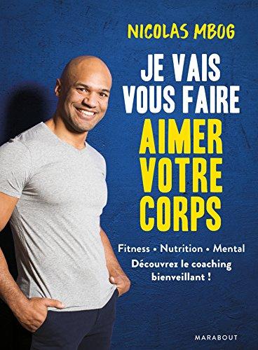 Je vais vous faire aimer votre corps : Exercices, nutrition, mental, les principes d'un coaching bienveillant (Essai-Santé) (French Edition)