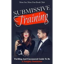 Submissive Training: Thrilling And Uncensored Guide To Be A Naughty Dominator (English Edition)