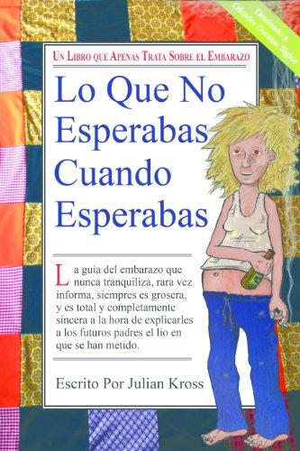 Lo Que No Esperabas Cuando Esperabas (What You Didn't Expect®) por Julian Kross