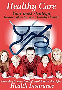 Healthy Care-health Insurance Advice | Health Insurance Is Your Most Important Health Care Product: Make Your Best Personal Health/personal Wealth Decision ... Internet Reference Book 1) por Eva Zonnios