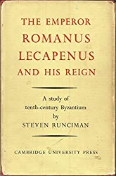 THE EMPEROR ROMANUS LECAPENUS AND HIS REIGN: A STUDY OF TENTH-CENTURY BYZANTIUM.