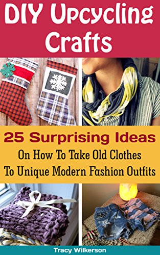 Diy Upcycling Crafts 25 Surprising Ideas On How To Take Old Clothes