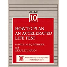 How to Plan an Accelerated Life Test: Some Practical Guidelines (The ASQC Basic References in Quality Control, Vol. 10) (The Asqc Basic References in Quality Control ; V. 10) by William Q. Meeker (1985-06-06)