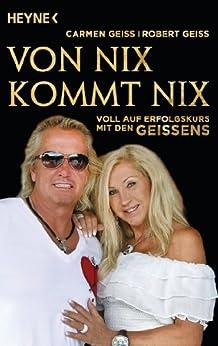 Von nix kommt nix: Voll auf Erfolgskurs mit den Geissens von [Geiss, Carmen, Geiss, Robert, Hock, Andreas]