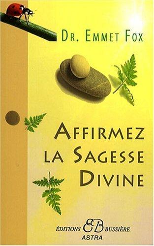Affirmez la Sagesse Divine de Dr Emmet Fox (2008) Broch
